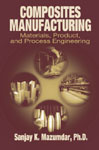 Composites Manufacturing: Materials, Product and Process Engineering